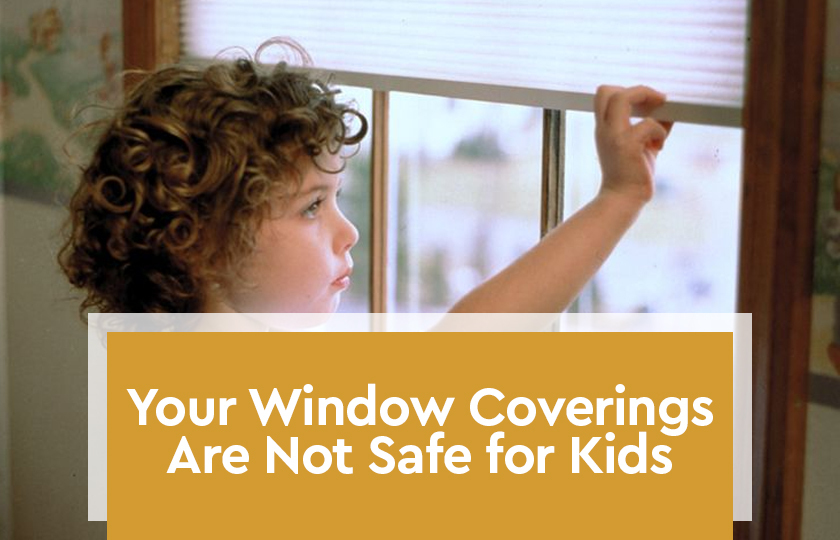 Your Window Coverings Are Not Safe for Kids