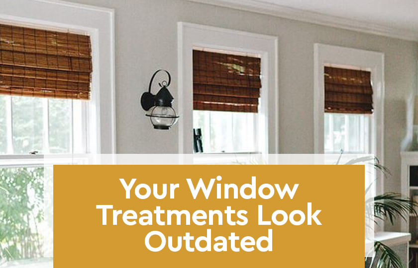 Your Window Treatments Look Outdated
