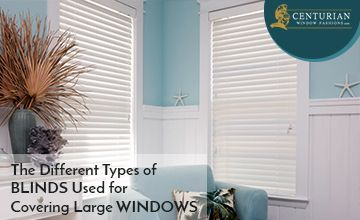 The Different Types of Blinds Used for Covering Large Windows_360x220