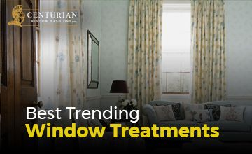 8 Sure Fire Tips to Finding the Best Trending Window Treatments