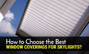 Choose the Best Window Coverings for Skylights