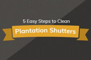 Step-by-Step Guide to Cleaning Plantation Shutters