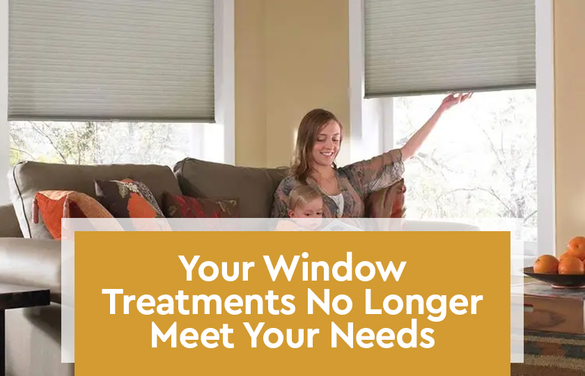Your Window Treatments No Longer Meet Your Needs