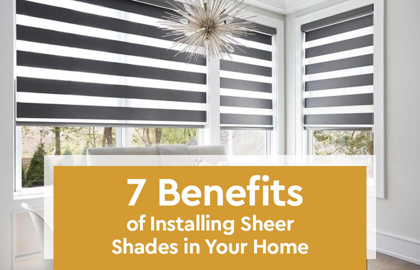 7 Benefits of Installing Sheer Shades in Your Home